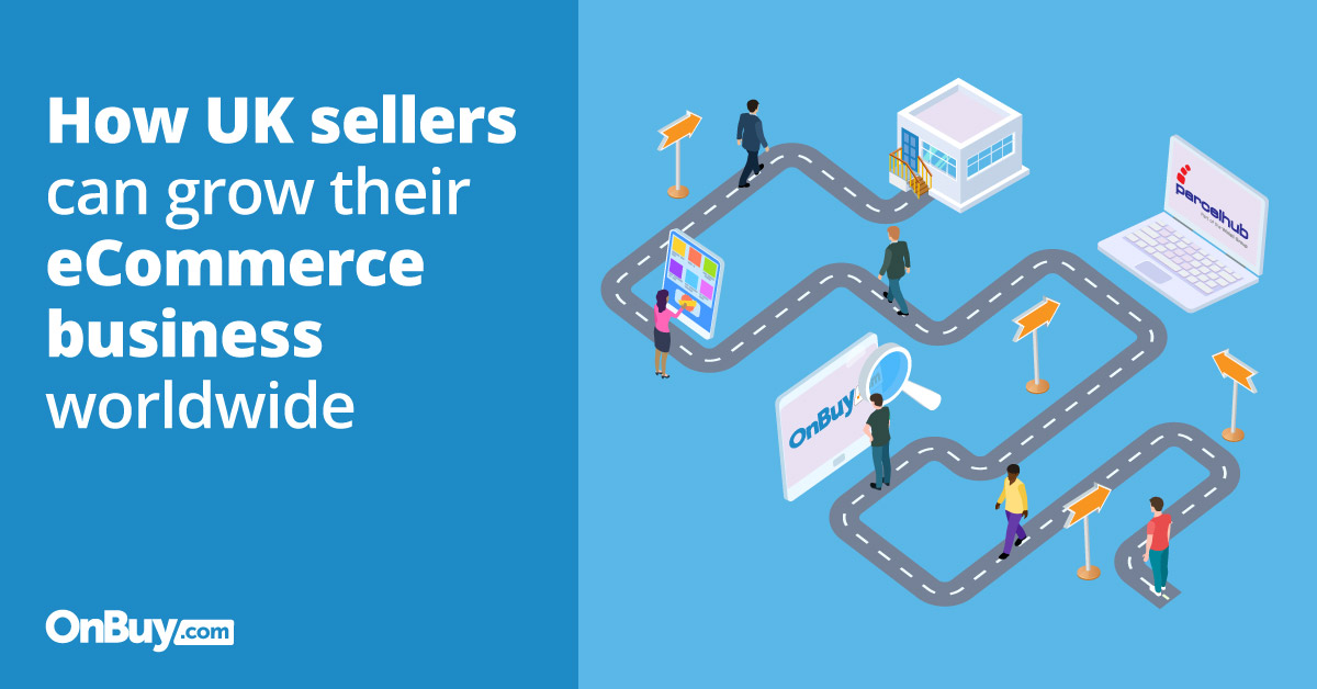 how uk sellers can grow their ecommerce businesses worldwide